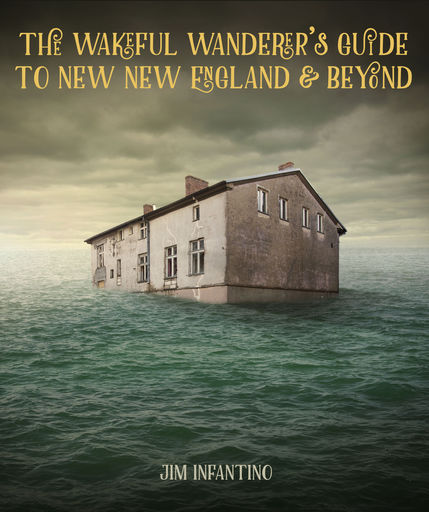 The Wakeful Wanderer039s Guide to New New England amp Beyond